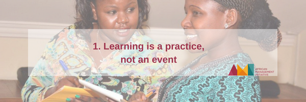 LEARNING IS PRACTICE NOT AN EVENT